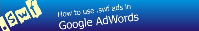 How to use .swf ads in Google AdWords