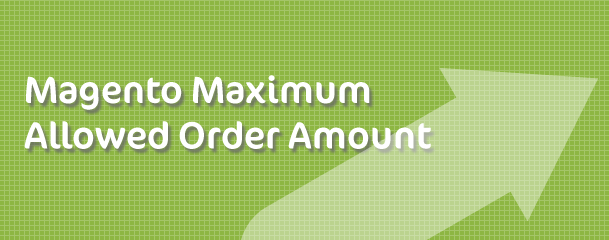 Magento Maximum Allowed Order Amount