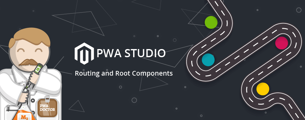 Magento PWA Studio: Routing and Root Components