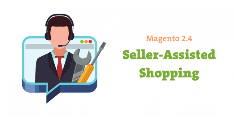Seller-Assisted Shopping in Magento 2.4
